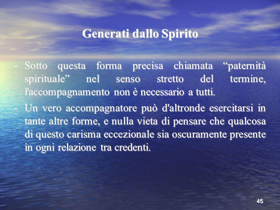 """45 Generati dallo Spirito -Sotto questa forma precisa chiamata """"paternità spirituale"""" nel senso stretto del termine, l'accompagnamento non è necessari"""