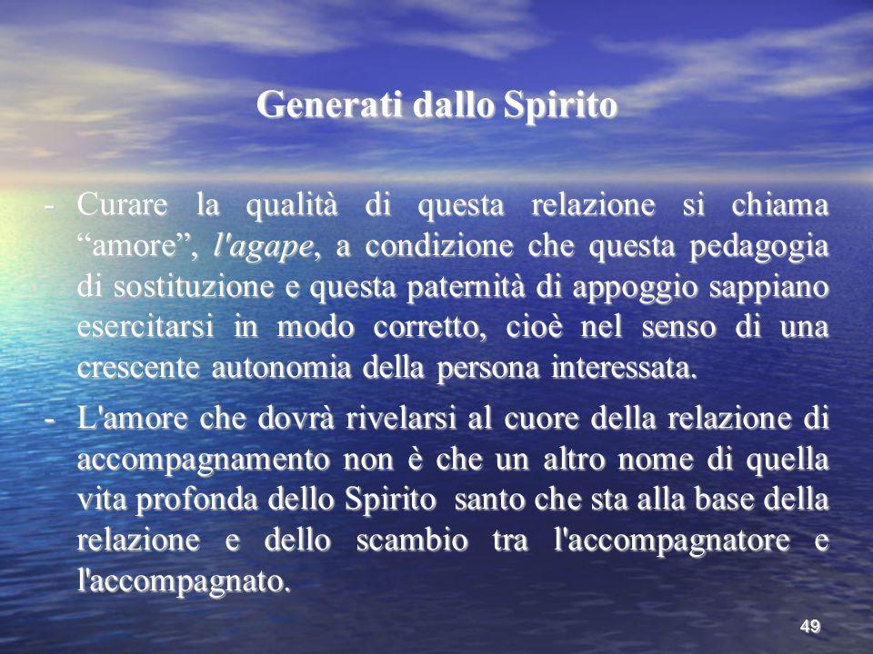 """49 Generati dallo Spirito -Curare la qualità di questa relazione si chiama """"amore"""", l'agape, a condizione che questa pedagogia di sostituzione e quest"""