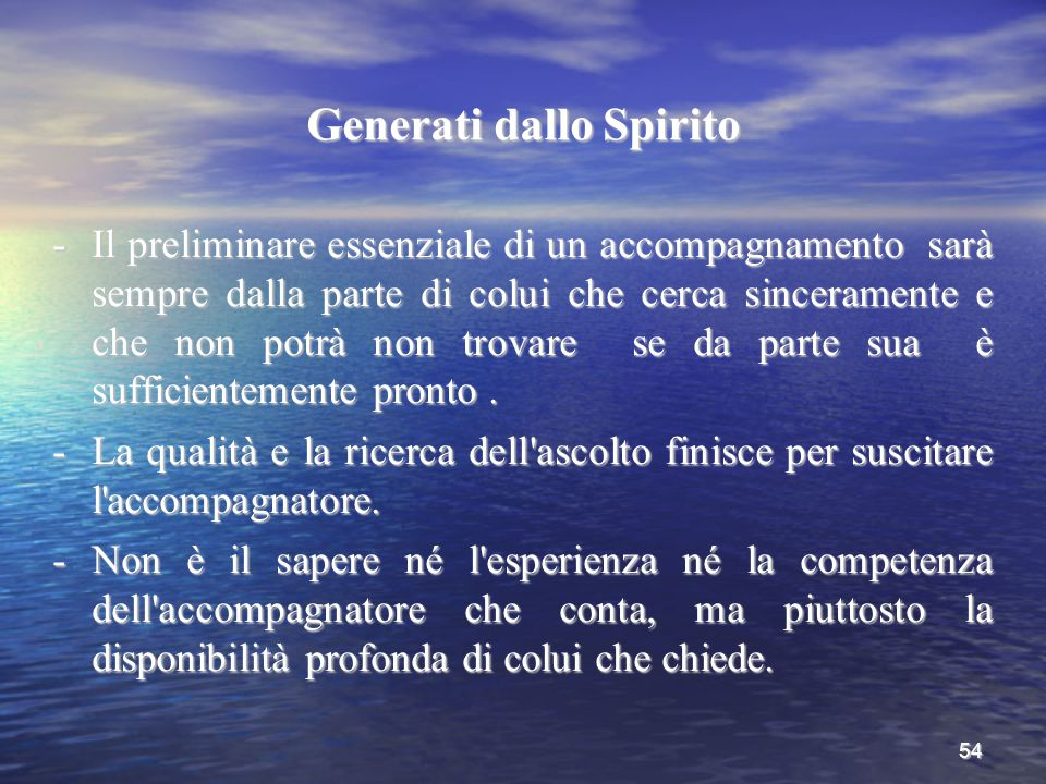 54 Generati dallo Spirito -Il preliminare essenziale di un accompagnamento sarà sempre dalla parte di colui che cerca sinceramente e che non potrà non