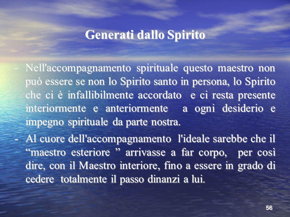 56 Generati dallo Spirito -Nell'accompagnamento spirituale questo maestro non può essere se non lo Spirito santo in persona, lo Spirito che ci è infal