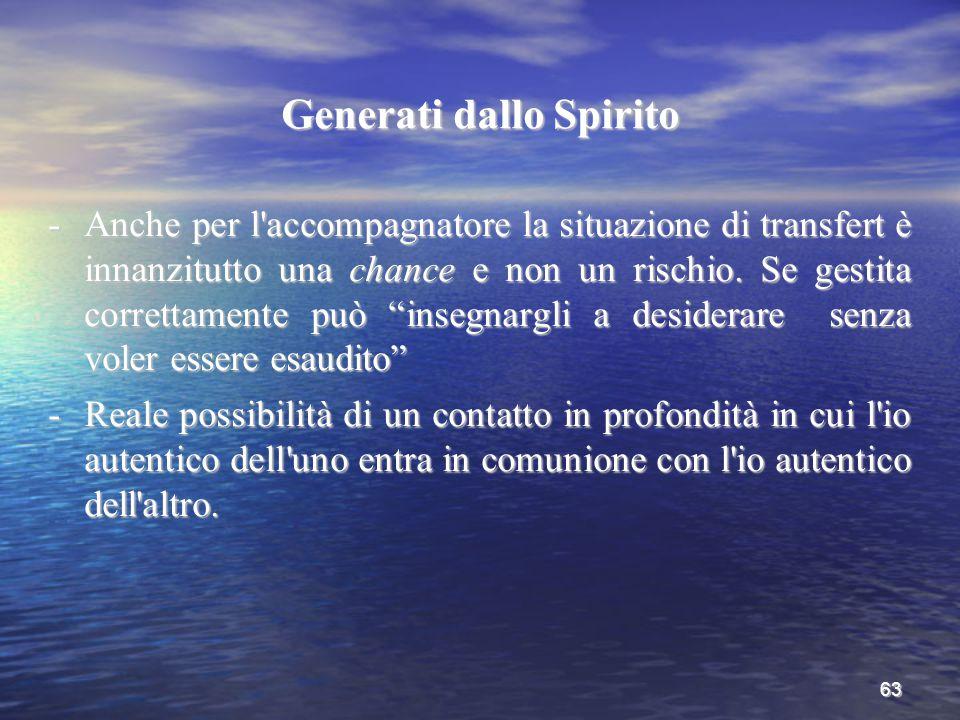 63 Generati dallo Spirito -Anche per l'accompagnatore la situazione di transfert è innanzitutto una chance e non un rischio. Se gestita correttamente