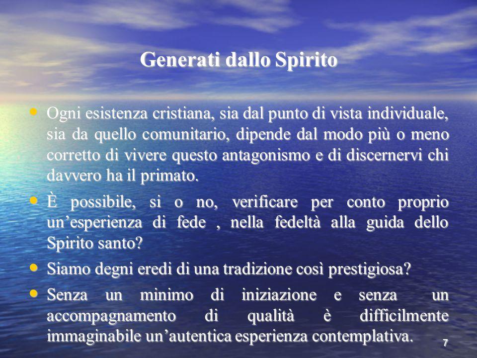 7 Generati dallo Spirito Ogni esistenza cristiana, sia dal punto di vista individuale, sia da quello comunitario, dipende dal modo più o meno corretto