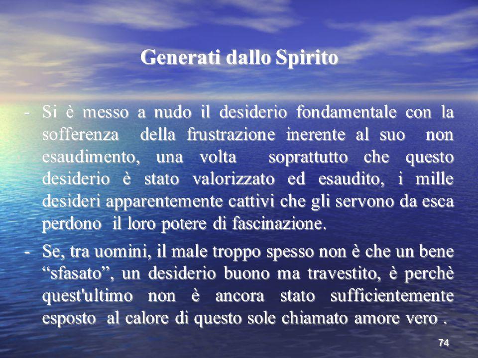 74 Generati dallo Spirito -Si è messo a nudo il desiderio fondamentale con la sofferenza della frustrazione inerente al suo non esaudimento, una volta