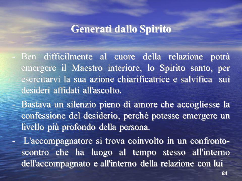 84 Generati dallo Spirito -Ben difficilmente al cuore della relazione potrà emergere il Maestro interiore, lo Spirito santo, per esercitarvi la sua az