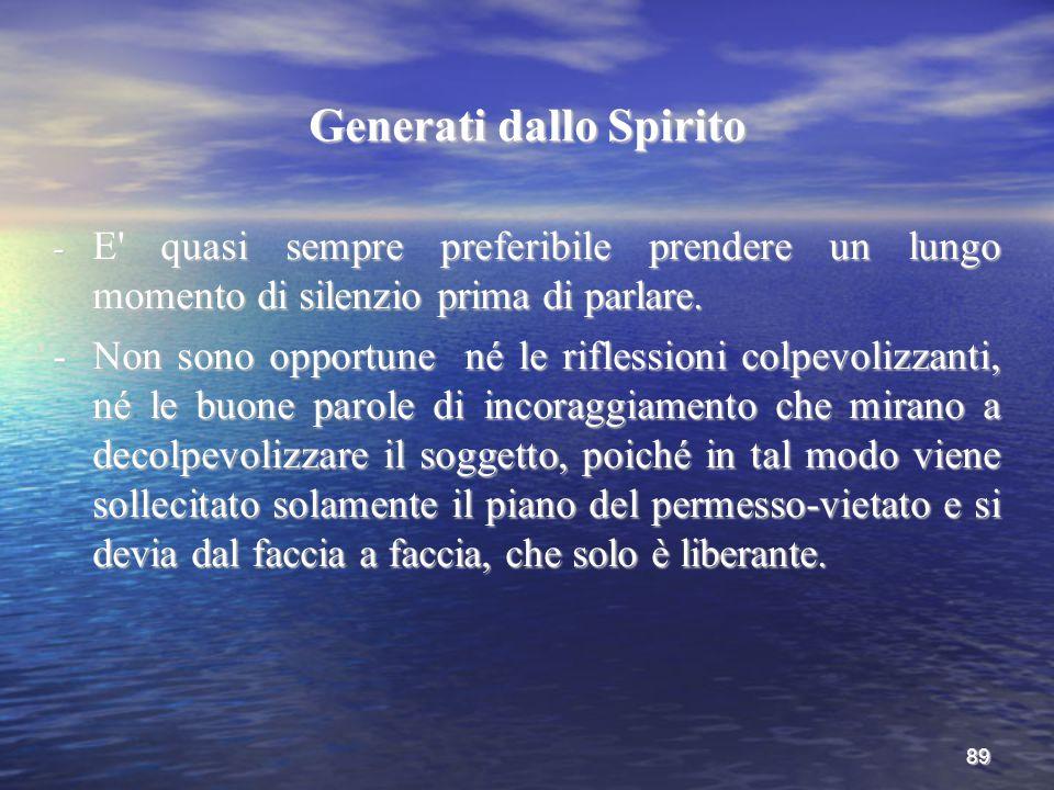 89 Generati dallo Spirito - E' quasi sempre preferibile prendere un lungo momento di silenzio prima di parlare. -Non sono opportune né le riflessioni