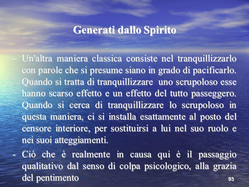 93 Generati dallo Spirito -Un'altra maniera classica consiste nel tranquillizzarlo con parole che si presume siano in grado di pacificarlo. Quando si