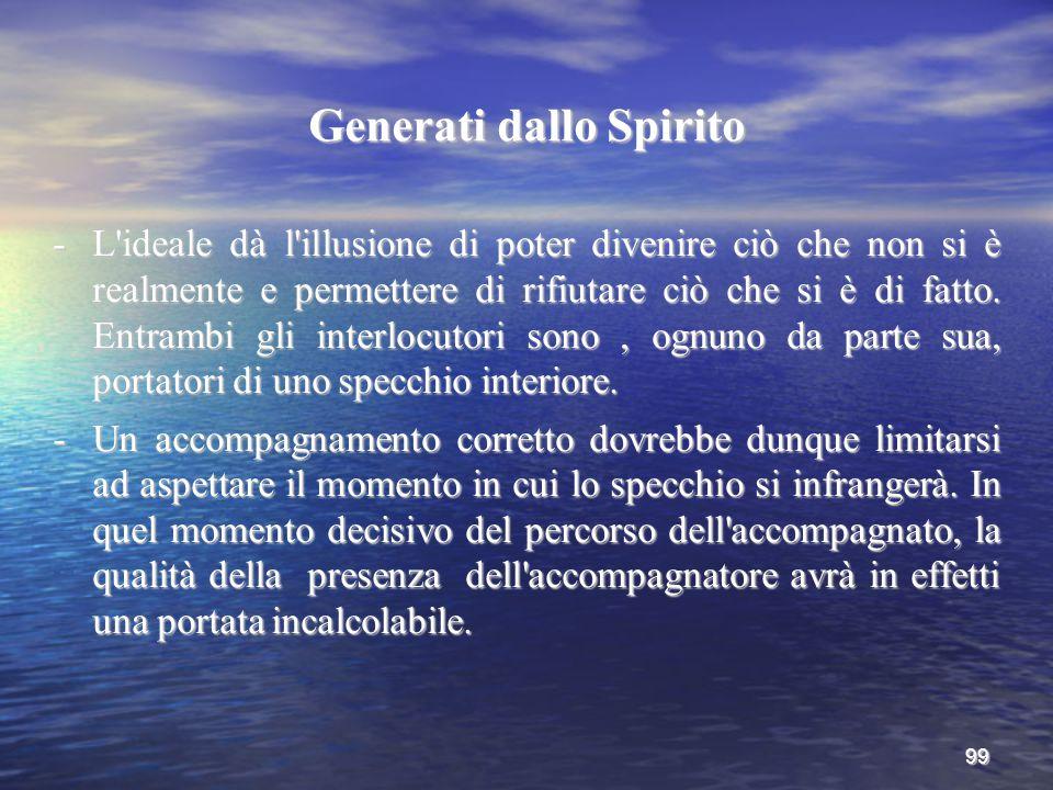 99 Generati dallo Spirito -L'ideale dà l'illusione di poter divenire ciò che non si è realmente e permettere di rifiutare ciò che si è di fatto. Entra