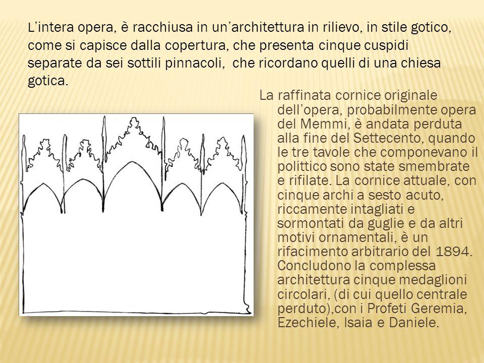 La raffinata cornice originale dell'opera, probabilmente opera del Memmi, è andata perduta alla fine del Settecento, quando le tre tavole che componev