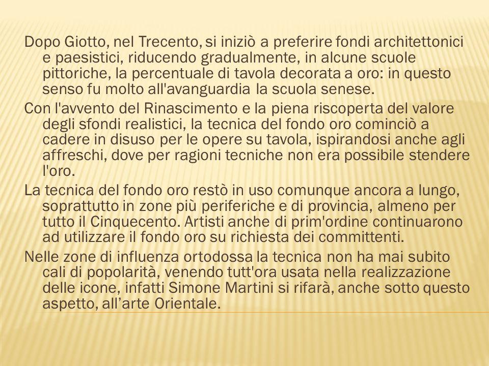 Dopo Giotto, nel Trecento, si iniziò a preferire fondi architettonici e paesistici, riducendo gradualmente, in alcune scuole pittoriche, la percentual