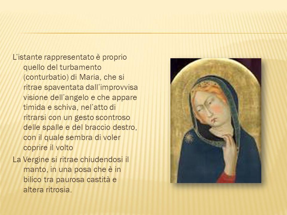 L'istante rappresentato è proprio quello del turbamento (conturbatio) di Maria, che si ritrae spaventata dall'improvvisa visione dell'angelo e che app