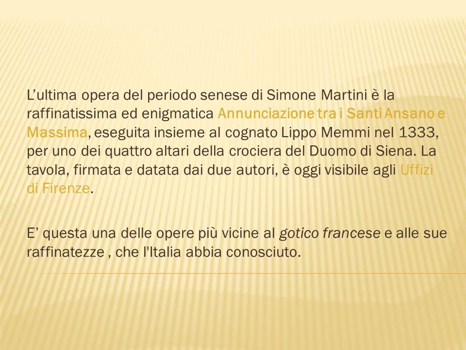 L'ultima opera del periodo senese di Simone Martini è la raffinatissima ed enigmatica Annunciazione tra i Santi Ansano e Massima, eseguita insieme al