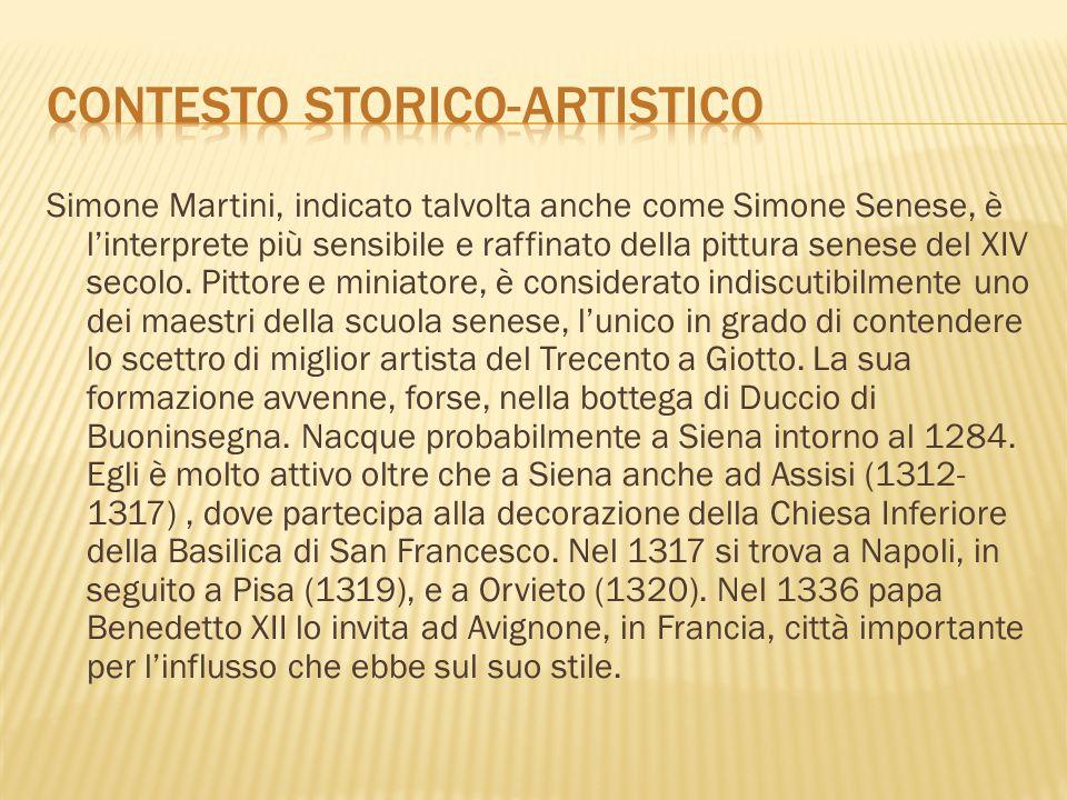 Simone Martini, indicato talvolta anche come Simone Senese, è l'interprete più sensibile e raffinato della pittura senese del XIV secolo. Pittore e mi