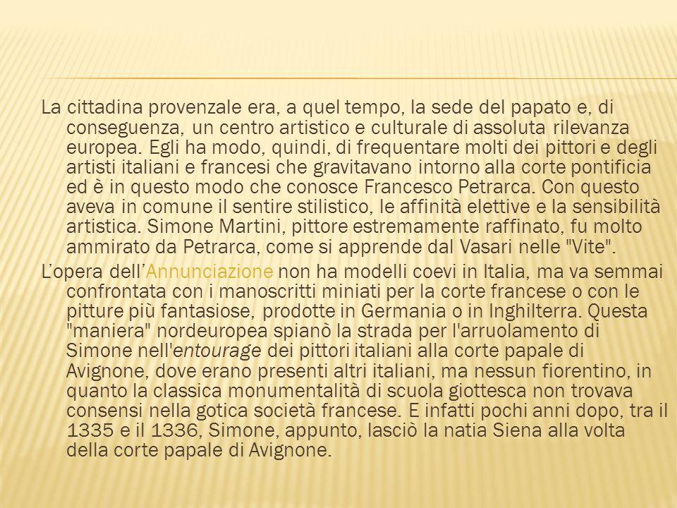 La cittadina provenzale era, a quel tempo, la sede del papato e, di conseguenza, un centro artistico e culturale di assoluta rilevanza europea. Egli h