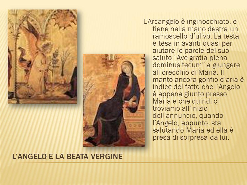 L'ANGELO E LA BEATA VERGINE L'Arcangelo è inginocchiato, e tiene nella mano destra un ramoscello d'ulivo. La testa è tesa in avanti quasi per aiutare