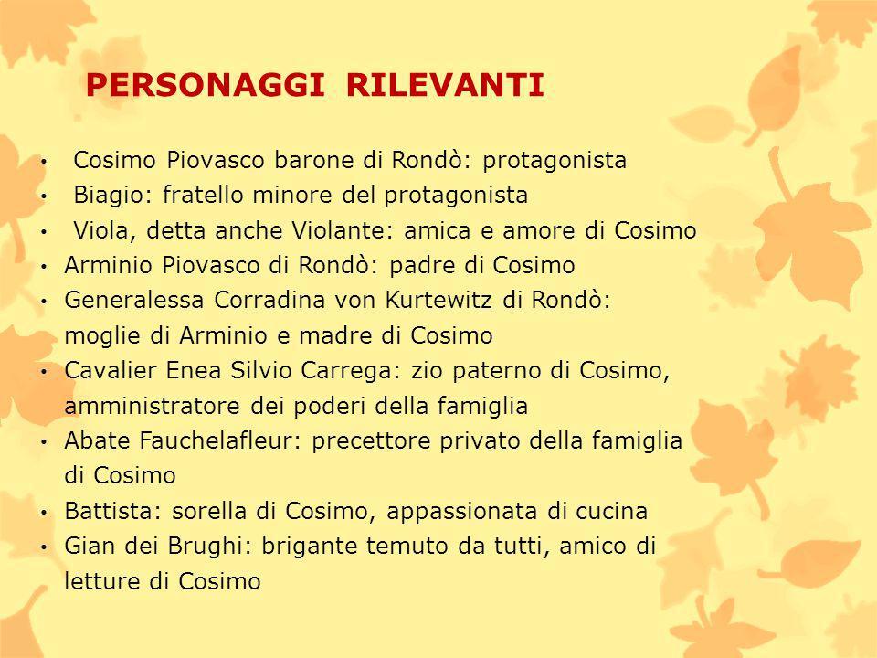 VOCE NARRANTE Il narratore, interno e in prima persona, è Biagio, ultimogenito dei Rondò, che narra, molti anni dopo la morte di Cosimo, gli episodi e gli incontri più importanti che il fratello ha vissuto sugli alberi nei decenni successivi al 1767.