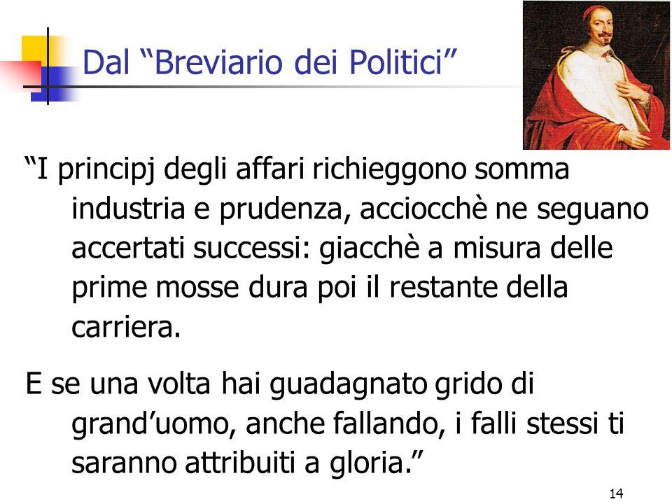 """14 Dal """"Breviario dei Politici"""" """"I principj degli affari richieggono somma industria e prudenza, acciocchè ne seguano accertati successi: giacchè a mi"""