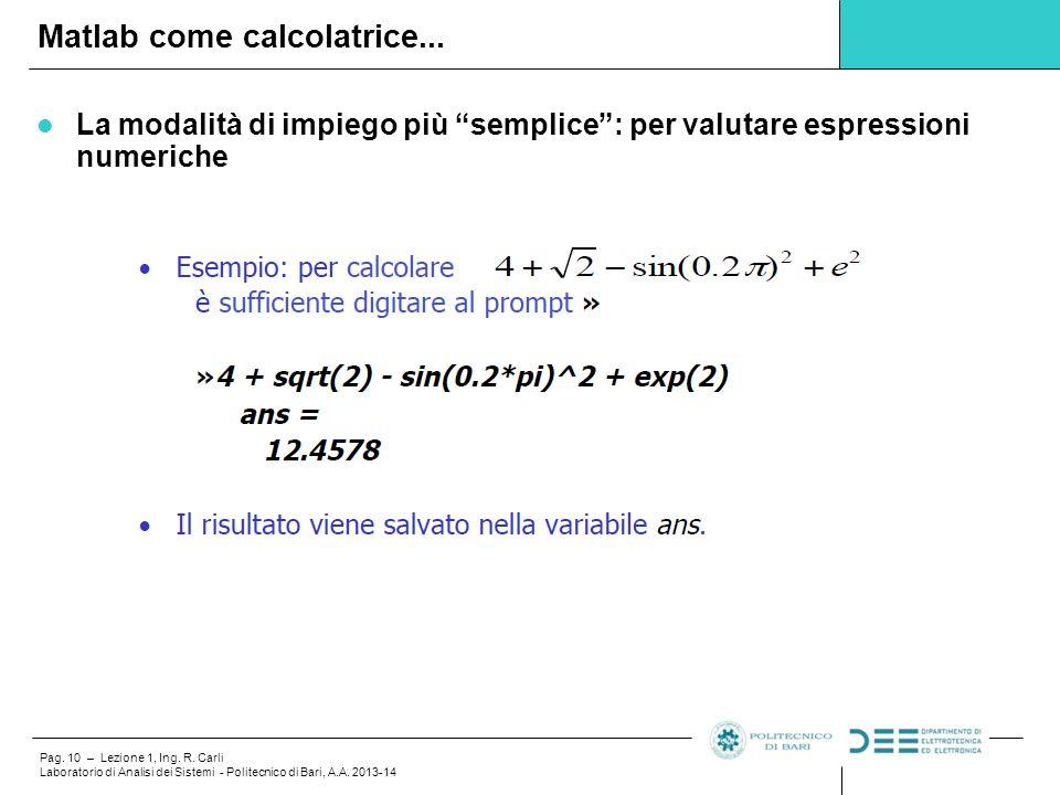 """Pag. 10 – Lezione 1, Ing. R. Carli Laboratorio di Analisi dei Sistemi - Politecnico di Bari, A.A. 2013-14 La modalità di impiego più """"semplice"""": per v"""