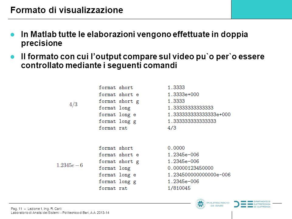 Pag. 11 – Lezione 1, Ing. R. Carli Laboratorio di Analisi dei Sistemi - Politecnico di Bari, A.A. 2013-14 In Matlab tutte le elaborazioni vengono effe