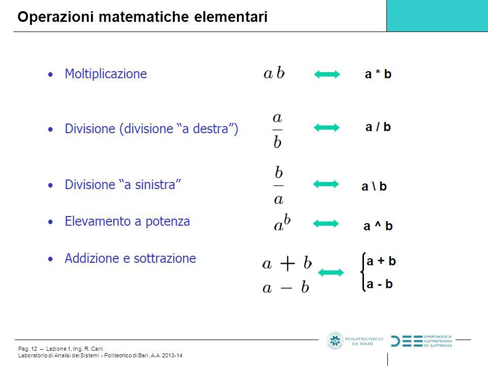 Pag. 12 – Lezione 1, Ing. R. Carli Laboratorio di Analisi dei Sistemi - Politecnico di Bari, A.A. 2013-14 Operazioni matematiche elementari