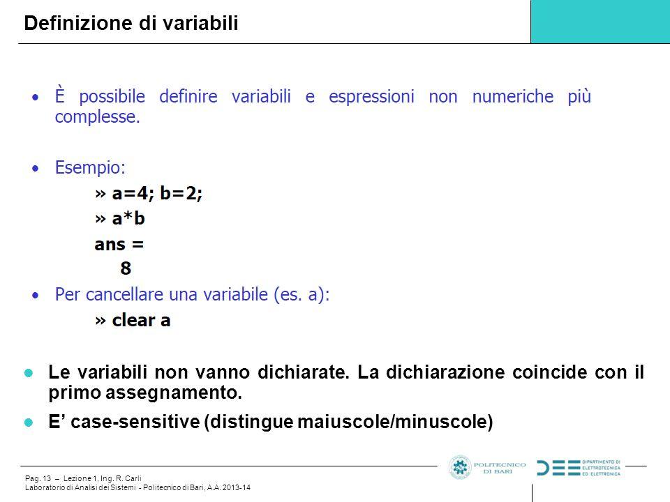 Pag. 13 – Lezione 1, Ing. R. Carli Laboratorio di Analisi dei Sistemi - Politecnico di Bari, A.A. 2013-14 Le variabili non vanno dichiarate. La dichia