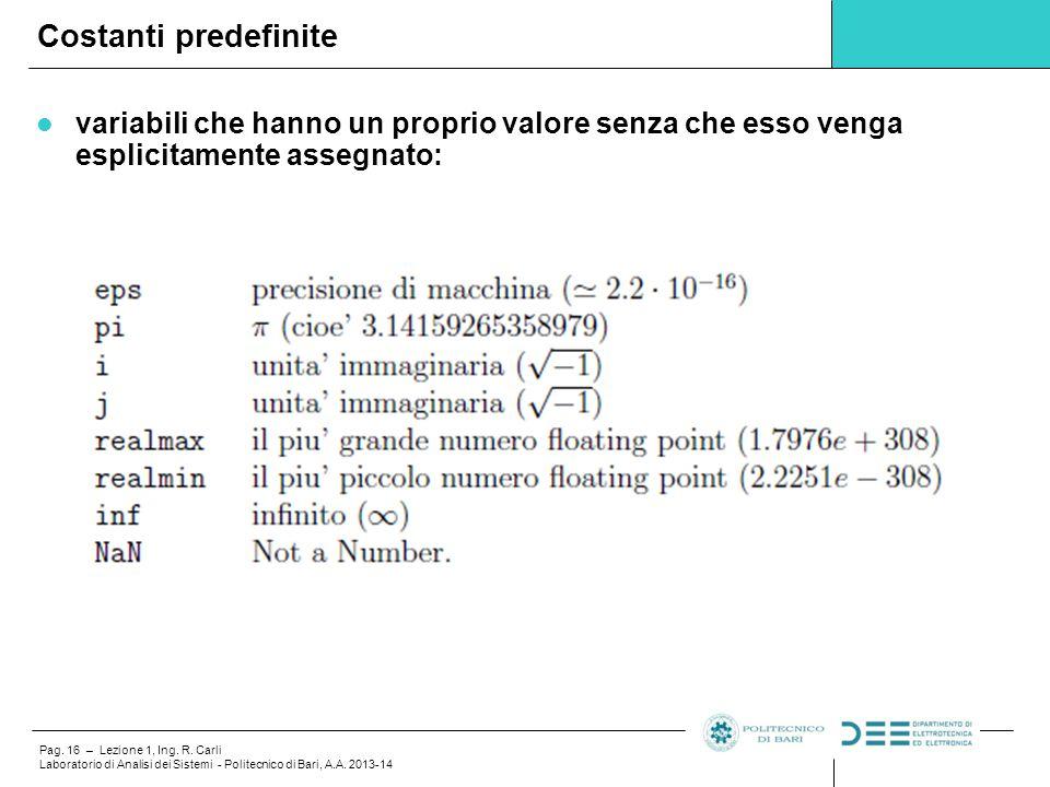 Pag. 16 – Lezione 1, Ing. R. Carli Laboratorio di Analisi dei Sistemi - Politecnico di Bari, A.A. 2013-14 variabili che hanno un proprio valore senza