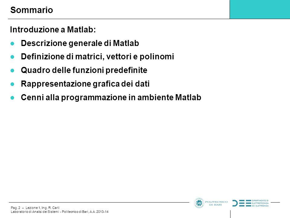 Pag. 2 – Lezione 1, Ing. R. Carli Laboratorio di Analisi dei Sistemi - Politecnico di Bari, A.A. 2013-14 Introduzione a Matlab: Descrizione generale d