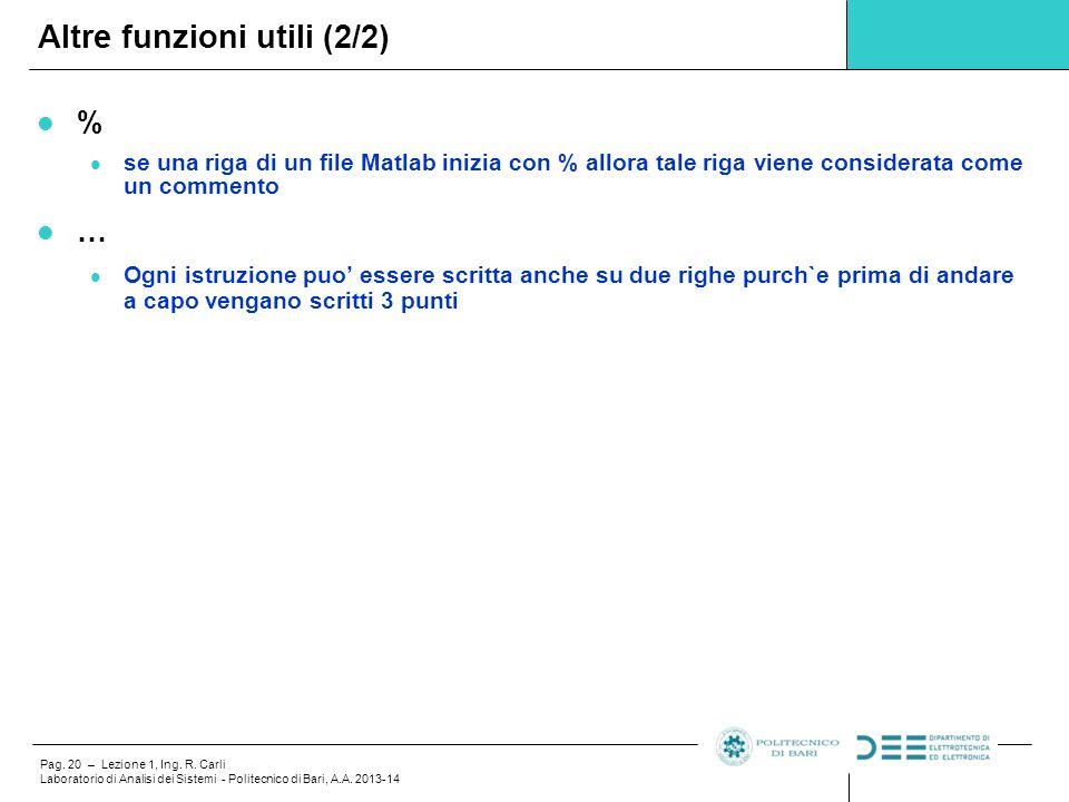 Pag. 20 – Lezione 1, Ing. R. Carli Laboratorio di Analisi dei Sistemi - Politecnico di Bari, A.A. 2013-14 % se una riga di un file Matlab inizia con %