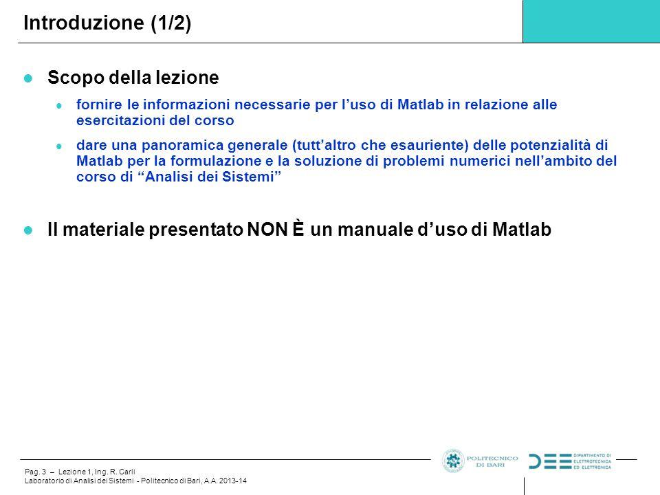 Pag. 3 – Lezione 1, Ing. R. Carli Laboratorio di Analisi dei Sistemi - Politecnico di Bari, A.A. 2013-14 Scopo della lezione fornire le informazioni n