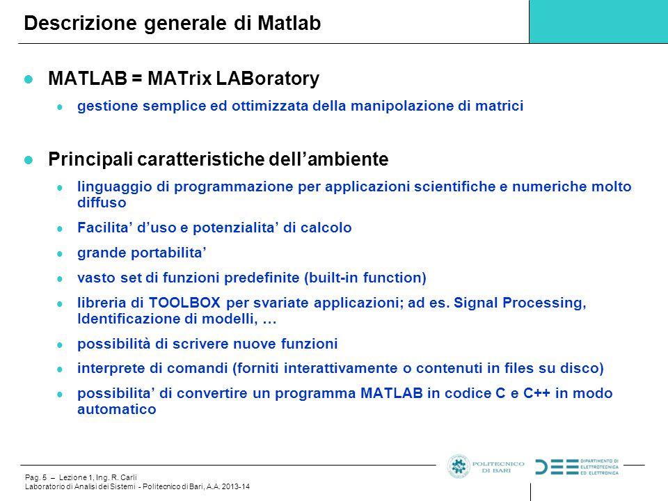 Pag. 5 – Lezione 1, Ing. R. Carli Laboratorio di Analisi dei Sistemi - Politecnico di Bari, A.A. 2013-14 MATLAB = MATrix LABoratory gestione semplice