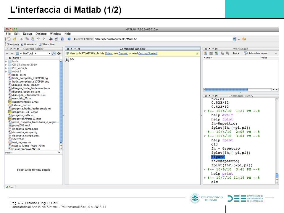 Pag. 6 – Lezione 1, Ing. R. Carli Laboratorio di Analisi dei Sistemi - Politecnico di Bari, A.A. 2013-14 L'interfaccia di Matlab (1/2)