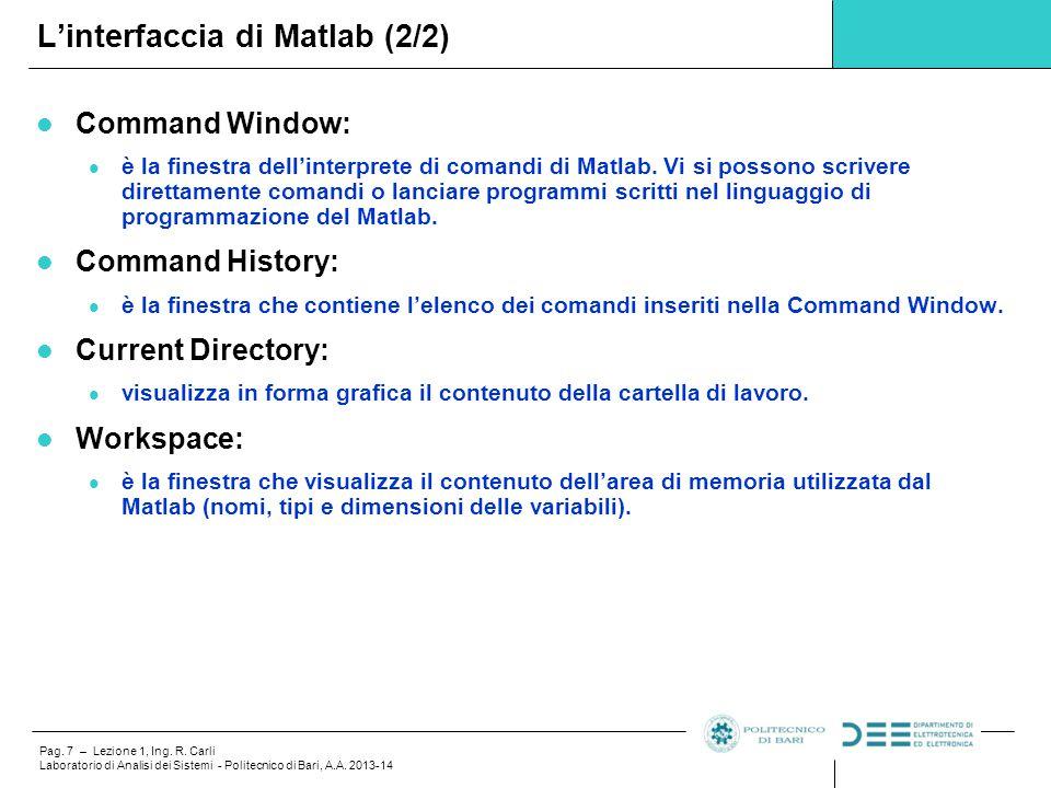Pag. 7 – Lezione 1, Ing. R. Carli Laboratorio di Analisi dei Sistemi - Politecnico di Bari, A.A. 2013-14 Command Window: è la finestra dell'interprete