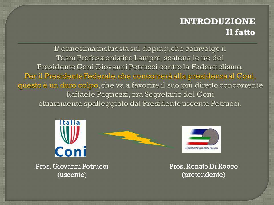 Pres. Giovanni Petrucci (uscente) Pres. Renato Di Rocco (pretendente) INTRODUZIONE Il fatto