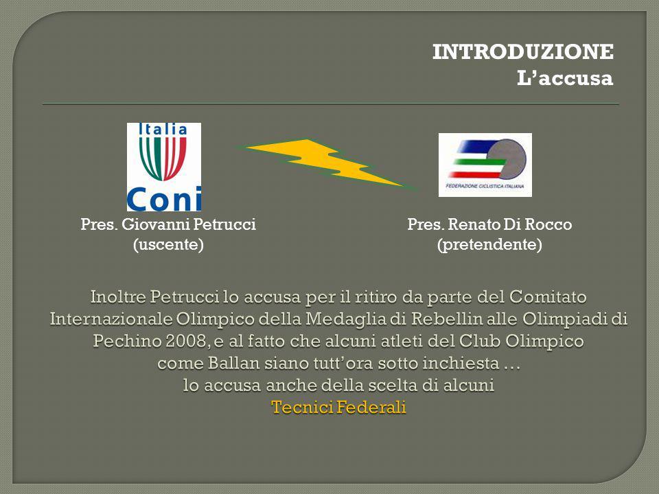 Pres. Giovanni Petrucci (uscente) Pres. Renato Di Rocco (pretendente) INTRODUZIONE L'accusa