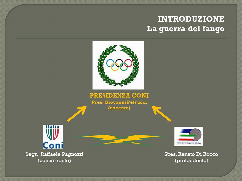 Pres. Giovanni Petrucci (uscente) Pres. Renato Di Rocco (pretendente) Segr. Raffaele Pagnozzi (concorrente) PRESIDENZA CONI INTRODUZIONE La guerra del
