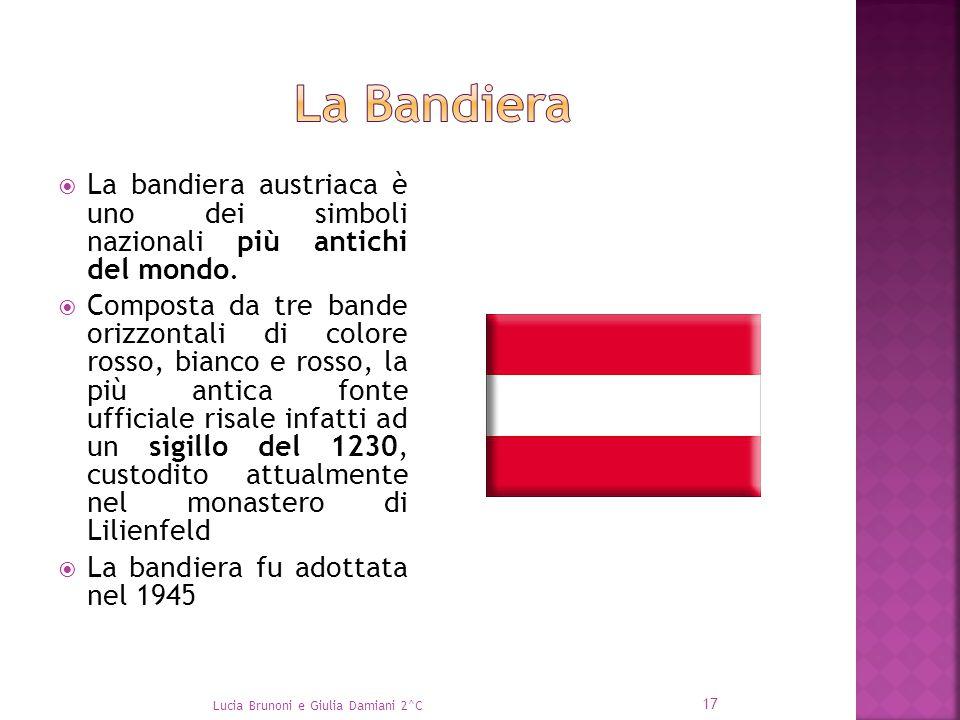  La bandiera austriaca è uno dei simboli nazionali più antichi del mondo.  Composta da tre bande orizzontali di colore rosso, bianco e rosso, la più