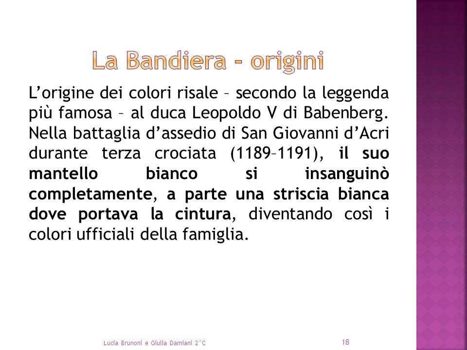 L'origine dei colori risale – secondo la leggenda più famosa – al duca Leopoldo V di Babenberg. Nella battaglia d'assedio di San Giovanni d'Acri duran