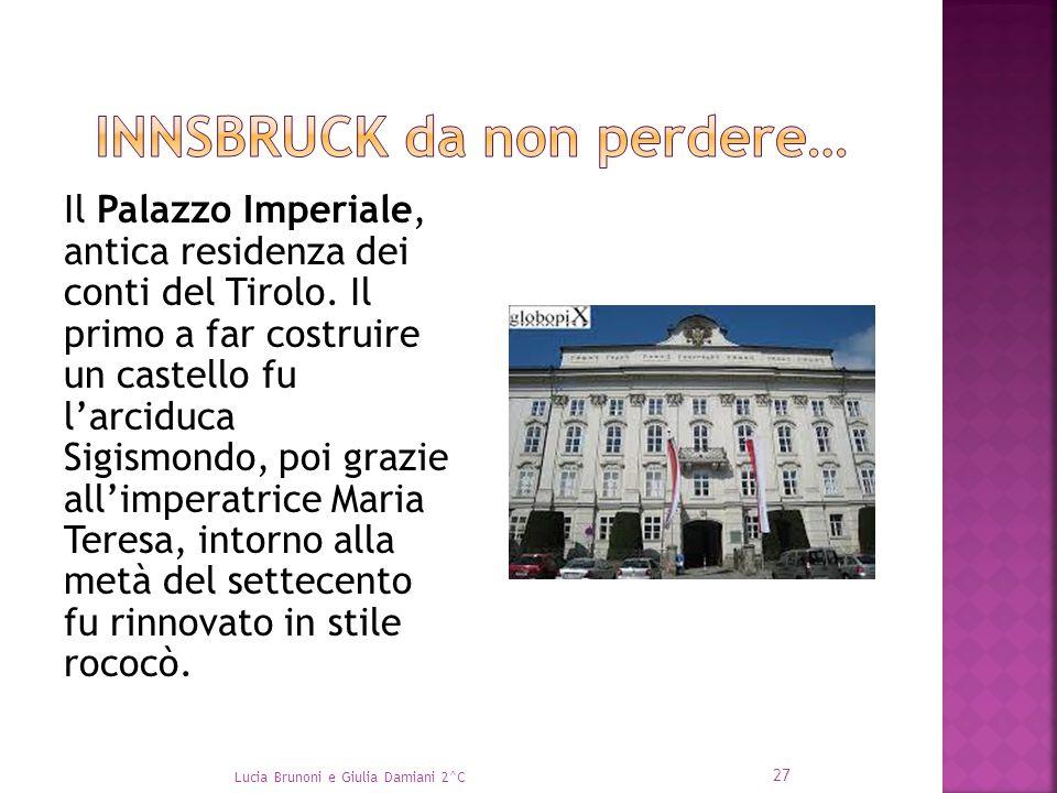 Il Palazzo Imperiale, antica residenza dei conti del Tirolo. Il primo a far costruire un castello fu l'arciduca Sigismondo, poi grazie all'imperatrice