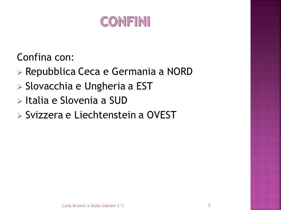 Confina con:  Repubblica Ceca e Germania a NORD  Slovacchia e Ungheria a EST  Italia e Slovenia a SUD  Svizzera e Liechtenstein a OVEST 3 Lucia Br