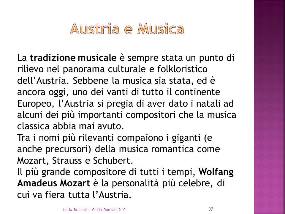 La tradizione musicale è sempre stata un punto di rilievo nel panorama culturale e folkloristico dell'Austria. Sebbene la musica sia stata, ed è ancor