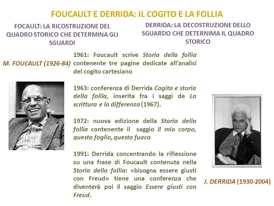 FOUCAULT E DERRIDA: IL COGITO E LA FOLLIA M. FOUCAULT (1926-84) J. DERRIDA (1930-2004) 1961: Foucault scrive Storia della follia contenente tre pagine