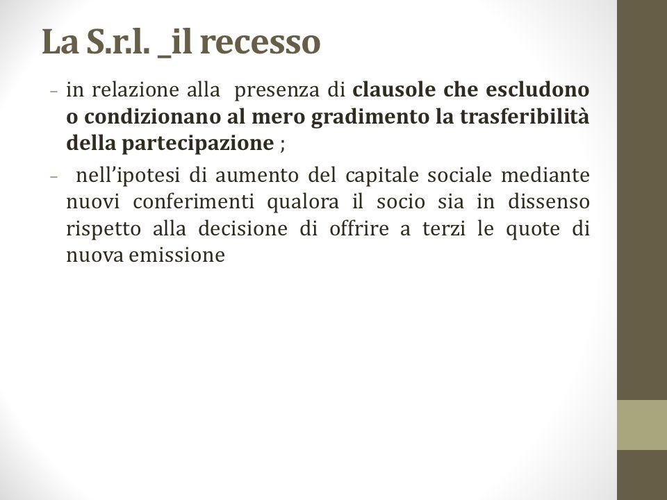 La S.r.l. _il recesso – in relazione alla presenza di clausole che escludono o condizionano al mero gradimento la trasferibilità della partecipazione