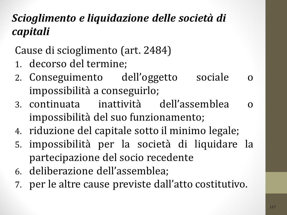 117 Scioglimento e liquidazione delle società di capitali Cause di scioglimento (art. 2484) 1. decorso del termine; 2. Conseguimento dell'oggetto soc