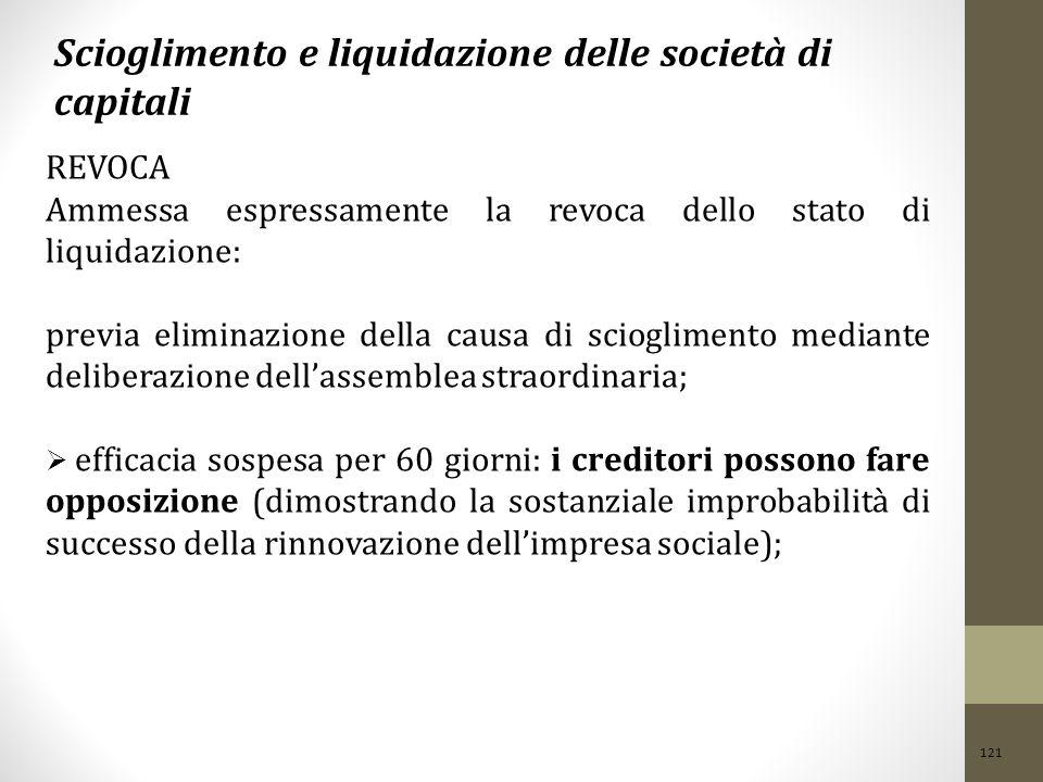 121 Scioglimento e liquidazione delle società di capitali REVOCA Ammessa espressamente la revoca dello stato di liquidazione: previa eliminazione dell