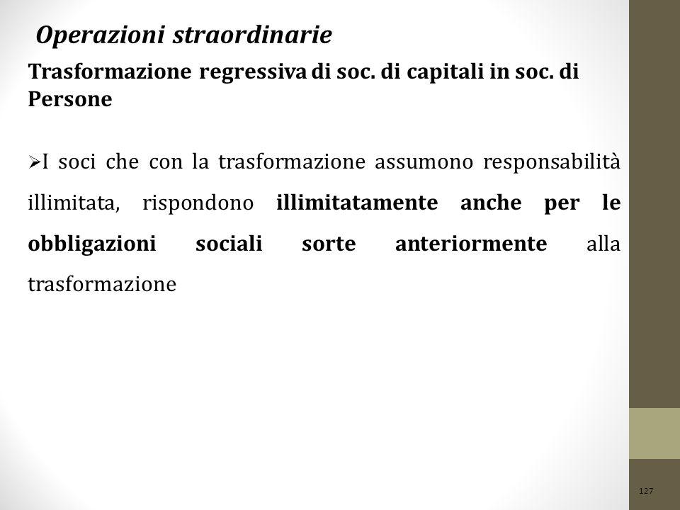 127 Operazioni straordinarie Trasformazione regressiva di soc. di capitali in soc. di Persone  I soci che con la trasformazione assumono responsabili
