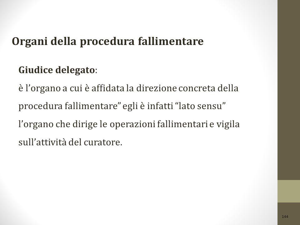 """144 Organi della procedura fallimentare Giudice delegato: è l'organo a cui è affidata la direzione concreta della procedura fallimentare"""" egli è infat"""