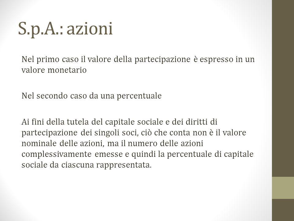 S.p.A.: azioni Nel primo caso il valore della partecipazione è espresso in un valore monetario Nel secondo caso da una percentuale Ai fini della tutel