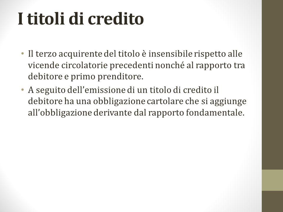 I titoli di credito Il terzo acquirente del titolo è insensibile rispetto alle vicende circolatorie precedenti nonché al rapporto tra debitore e primo