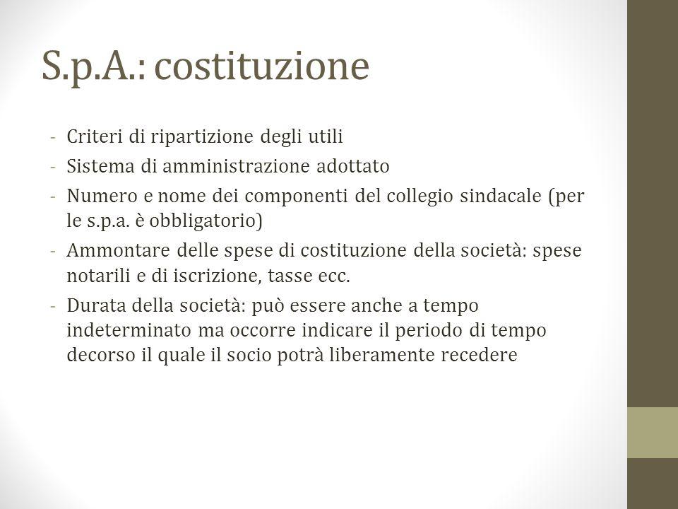 S.p.A.: costituzione -Criteri di ripartizione degli utili -Sistema di amministrazione adottato -Numero e nome dei componenti del collegio sindacale (p