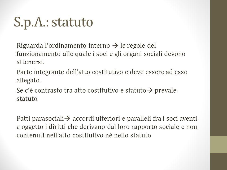 S.p.A.: statuto Riguarda l'ordinamento interno  le regole del funzionamento alle quale i soci e gli organi sociali devono attenersi. Parte integrante