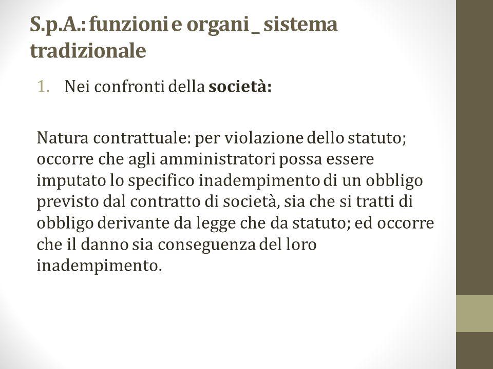 S.p.A.: funzioni e organi _ sistema tradizionale 1.Nei confronti della società: Natura contrattuale: per violazione dello statuto; occorre che agli am